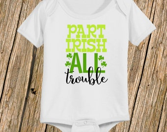 Adorable Part Irish ALL Trouble St. Patrick's Day Shirt or Bodysuit