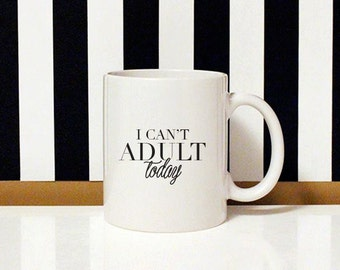 I can't Adult Today - Gifts for him - Birthday - Just Because - 11oz Coffee Mug
