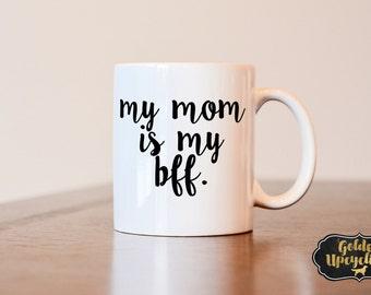 Mothers Day Gift, Mothers Day Mug, My Mom Is My BFF Mug, Custom Mug, Funny Mug, Coffee Mug, Gift For Mom, Gift for Mothers Day, Mom Mug