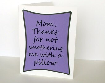 Mum, Mom or Dad, thanks for not smothering me with a pillow - Lilac Purple card - Mothers day inspired - Blank inside