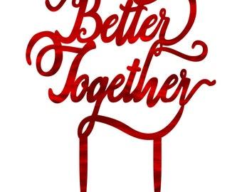 Better Together Cake Topper - Wedding Cake Topper, Birthday Cake Topper, Anniversary Cake Topper - L1739