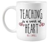 Thank You Gift, Teachers Gift,Teaching is a Work of Heart, Mugs for Teachers, Teachers coffee mug, Custom Name Mug, Teaching Gifts, for her