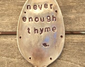 Never Enough Thyme hand stamped Garden Marker recycled spoon Herb Marker