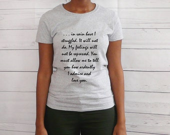 """Jane Austen T-shirt,Darcy's Proposal, Quote Tee, Literary tee, Pride and Prejudice Shirt, """"You must allow me to...""""  Grey Or Black"""
