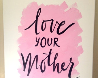 Love Your Mother - Original Hand Painted Brush Lettering Quote Canvas Wall Art 16 x 20