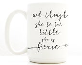 And Though She Be But Little She is Fierce, Coffee Mug with Arrow. Inspirational quote mugs. Large typography mugs by Milk & Honey