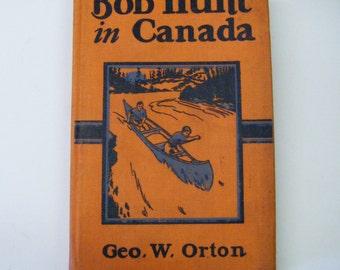 1924 Bob Hunt In Canada Hardcover Book By Geo W Orton