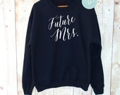Future Mrs. Sweatshirt - Mrs. Shirt - Mrs. Sweatshirt - Bride Shirt - Wifey Shirt - Mrs. Sweater - Bride Gift - Bachelorette Party Shirts