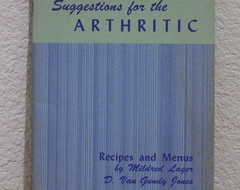 Suggestions for the Arthritic, Recipes and Menus by Mildred Lager and D. Van Gundy 1969