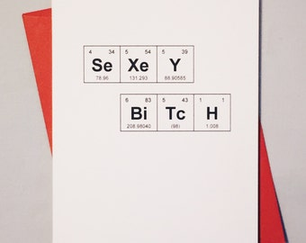 """Periodic Table of the Elements """"SeXeY BiTcH"""" Card / Valentine's Day Card / Geeky Love Card for a Badass Bitch"""