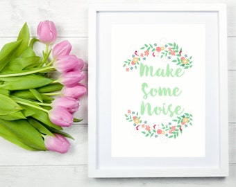Make Some Noise Print. Nursery Decor. Typography. Motivational Quotes. Inspirational Quotes. New Baby Gift. Floral Print