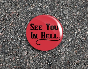 See You In Hell 1 Inch Pinback Button / Badge