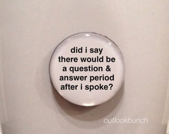 Quote | Mug | Magnet | Did I Say There Would Be a Question & Answer Period After I Spoke?