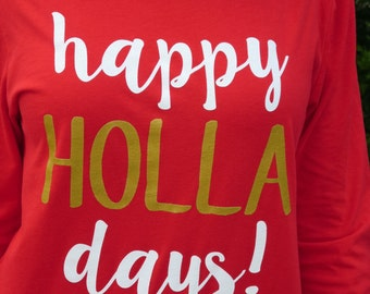 Happy HOLLAdays! Screenprinted Long Sleeved Shirt
