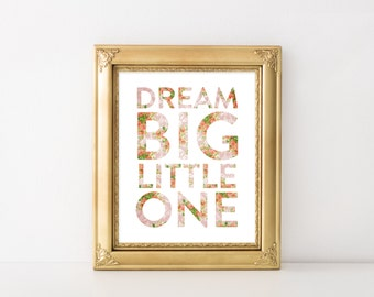 Dream Big Little One, Nursery Printable Art Print, 5x7 and 8x10, Shabby Wall Art, Cottage Chic, Pink Floral Nursery Decor, Dream Quote Print