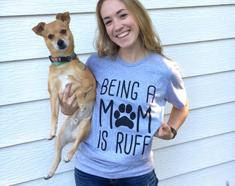 FREE SHIPPING Dog Mom Shirt / Women's Graphic Tee / Crazy Dog Lady / Dog Lover / Dog Shirt for Women / Dog Shirt / Being a Mom is Ruff Shirt