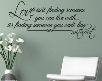 Love Isn't Finding Someone You Can Live With It's Finding Someone You Can't Live Without Vinyl Wall Decal Sticker