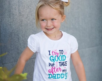 I Try To Be Good But I Take After My Daddy - Embroidered Baby Bodysuit or Shirt