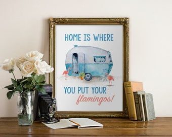 Camper, Lake Home, Cabin art, motor home, mobile home, Home is where you put your flamingos Printable Art PDF 8x10