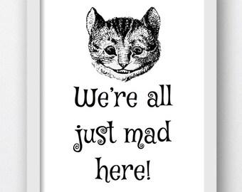 Alice In Wonderland, We're all just MAD here, Digital Print,Alice In Wonderland,Cheshire Cat Quotes,Cheshire Cat Prints,ALice In Wonderland