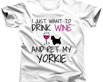 I Just Want To Drink Wine and Pet My Yorkie Gift