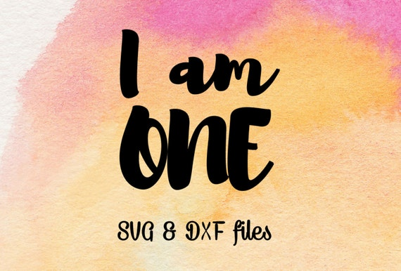 I Am One Svg First Birthday Svg Silhouette Dxf Svg For