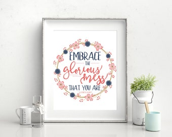 Embrace the Glorious Mess That You Are - Elizabeth Gilbert Quote - Eat Pray Love Inspirational Quote Digital Download DIY 8x10 Printable