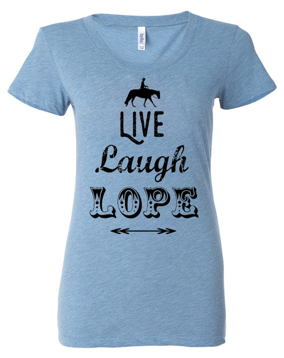 Western Horse Shirt, Live Laugh Lope, Country Style Equestrian Shirt in Country Blue, Women Ladies Teens Relaxed Fit Scoop Neck