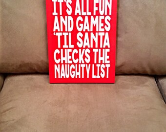 It's All Fun and Games 'Til Santa Checks the Naughty List - Wood Sign - Christmas Sign - Christmas Decor - Holiday Decor - Santa Decor