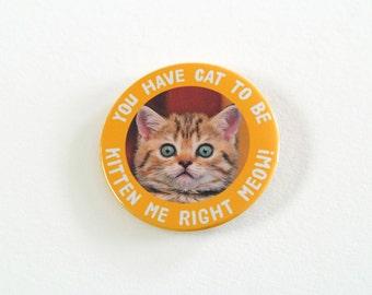 You Have Cat to Be Kitten Me Pinback Button - Cat Pun Pin