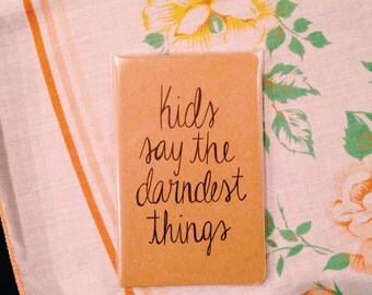 Kids Say The Darndest Things Journal