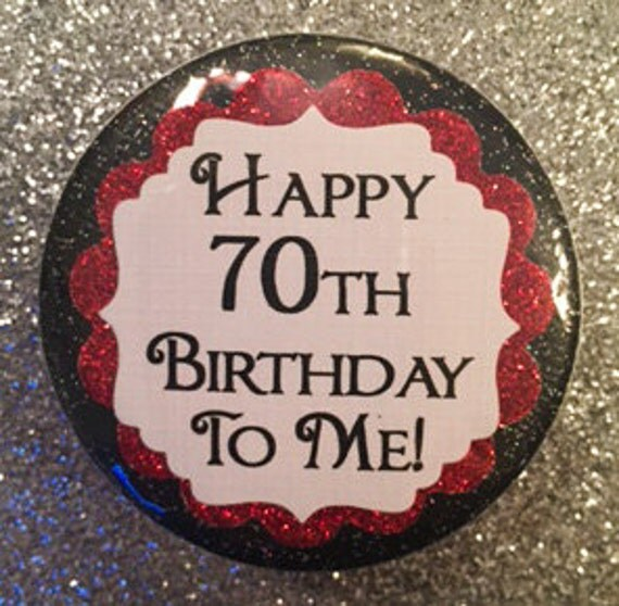 70 Birthday Pin..70th Birthday Button..70 Year Old..Party Favors ...