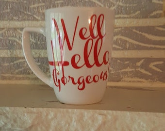Well Hello Gorgeous Mug