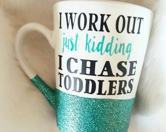 I work out just kidding I chase toddlers glitter coffee mug choose your colors