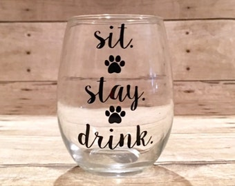 Sit. Stay. Drink. Dog Themed Stemless Wine Glasses!