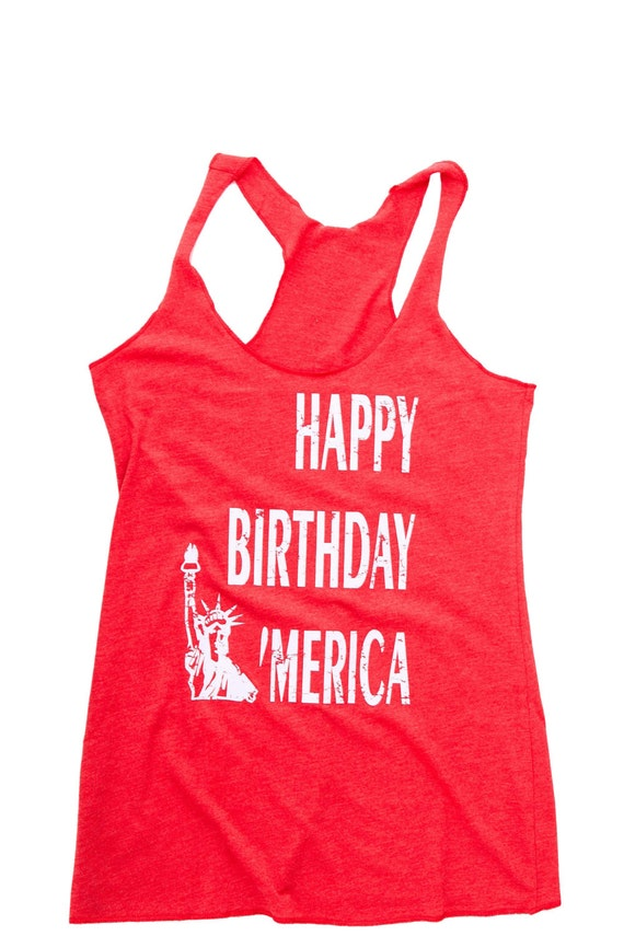 Women's Tank Top - Happy Birthday Merica . 4th of July Shirt Women. Summer. July 4th Tank. 4th of July. Country Concert Top.