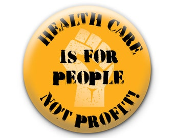 Health Care Is For People Not Profit! Pinback Button // Pin // Badge