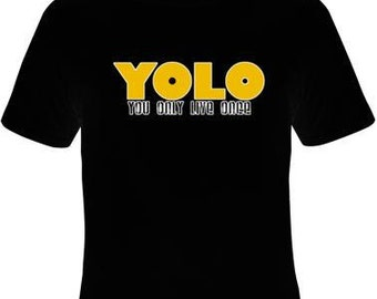 t-shirts: YOLO , you only live once,