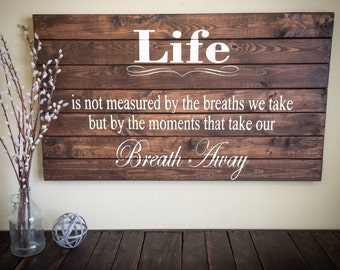 Life is not measured by the breaths we take but the moments that take our breath away