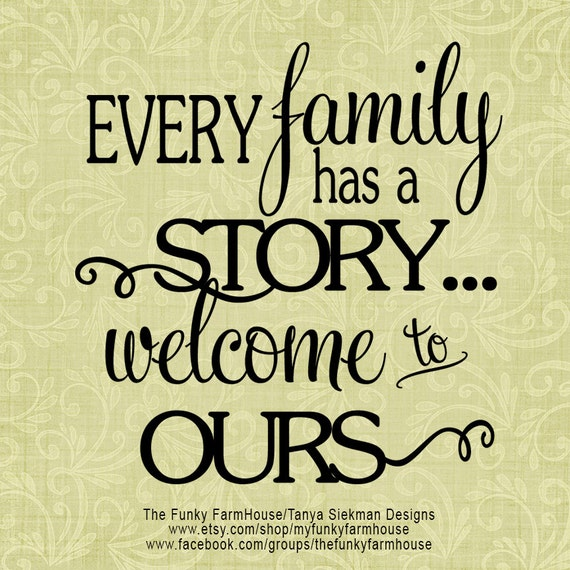 "SVG, & PNG - ""Every family has a story ...welcome to ours"""