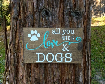 Rustic Home Decor,Rustic Sign,Dog Sign,Dog Decor,Farmhouse Decor,Pet Decor,All you need is love & dogs,Rustic Dog Decor