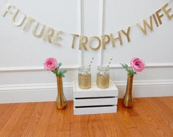 Future Trophy Wife Banner - Bachelorette Banner - Bachelorette Decor - Bachelorette Party Decorations - Bridal Shower Decor - Bride Banner