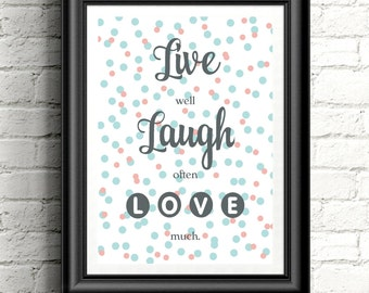 Live Well, Laugh Often, Love Much Print/Wall Art/Quote Art