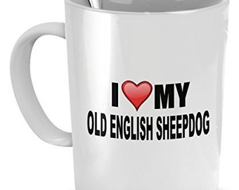 Old English Sheepdog Mug - I Love My Old English Sheepdog- Old English Sheepdog Lover Gifts