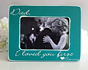 Father of the Bride Gift I Loved You First Father of Bride Bridal Party Gift Father Day Gift 4x6 Opening