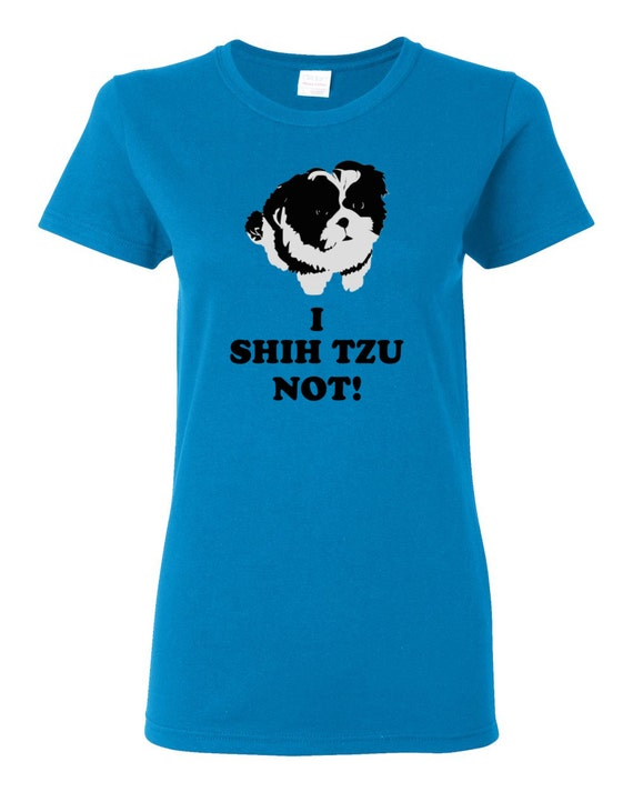i shih tzu not shirt shih tzu t shirt i shih tzu not womens t shirt only shih 5917