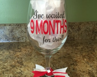 I've waited 9 months for this, pregnancy Wine Glass w/ Decorative Vinyl