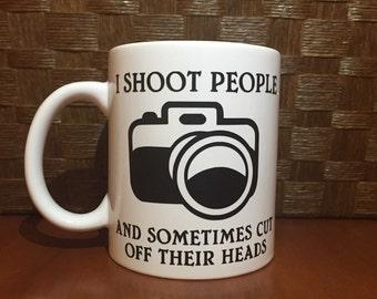 Photographers mug! I shoot people and sometimes cut their heads off  *Coffee mug, coffee cup, funny coffee mug, funny coffee cup, gift
