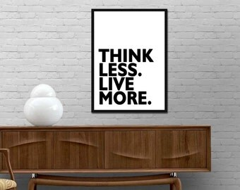 Think Less Live More Print. Quote Poster. Motivational Quote Print. Quote Wall Art. Inspirational Poster. Quote Gift Idea. Quote Canvas Art.