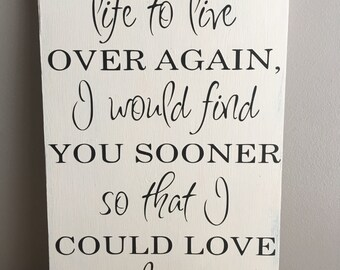 Wedding Decor - Wedding Gift - If I Had My Life to Live Over Again - Wood Sign - Wall decor - Anniversary Gift